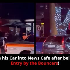 WATCH: MAN DRIVE HIS CAR INTO NEWS CAFE AFTER BEING DENIED ACCESS BY BOUNCHERS